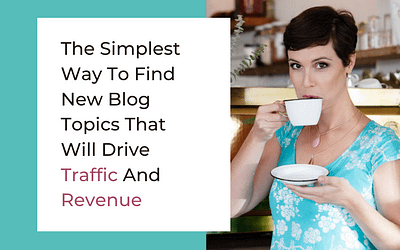 The Simplest Way To Find New Blog Topics That Will Drive Traffic And Revenue